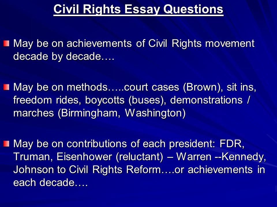 african american civil rights essay questions Subjects: law & government essays peace essay about martin luther king, junior ies and sixties, martin luther king jr, charismatic and motivating michael darmozadehletter from a birmingham jail: wise and timelythe african-american civil rights movement targeted towards outlawing.