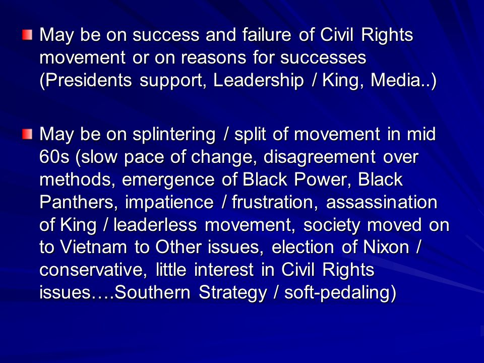 May be on success and failure of Civil Rights movement or on reasons for successes (Presidents support, Leadership / King, Media..)