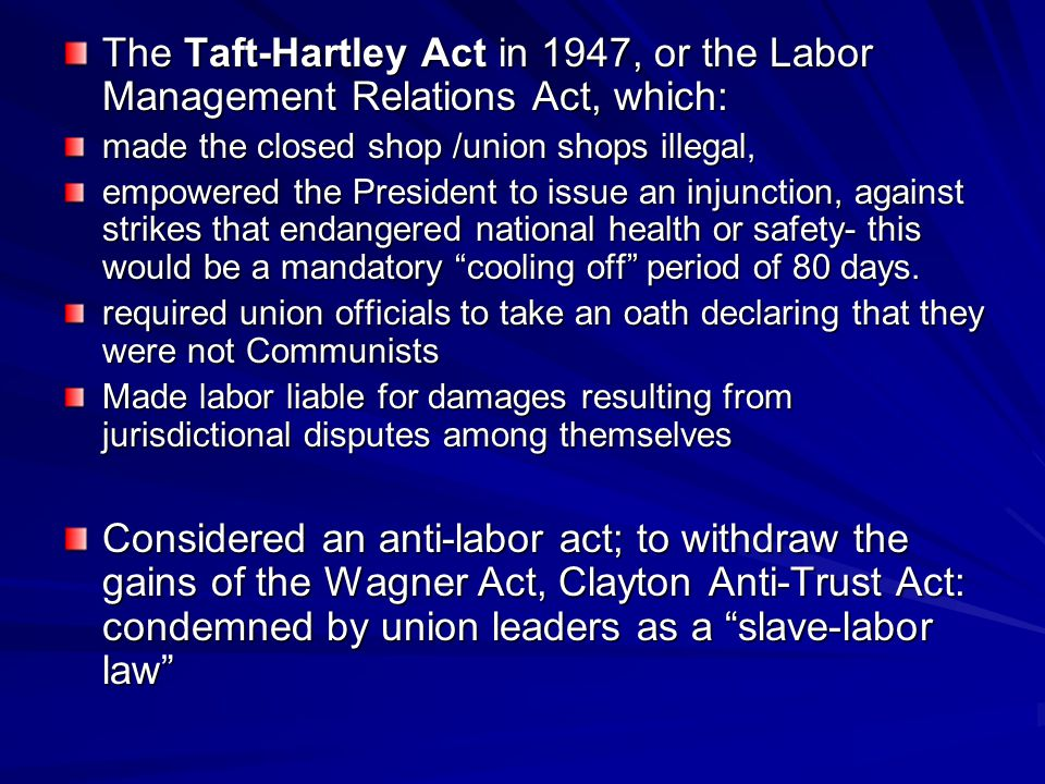 The Taft-Hartley Act in 1947, or the Labor Management Relations Act, which: