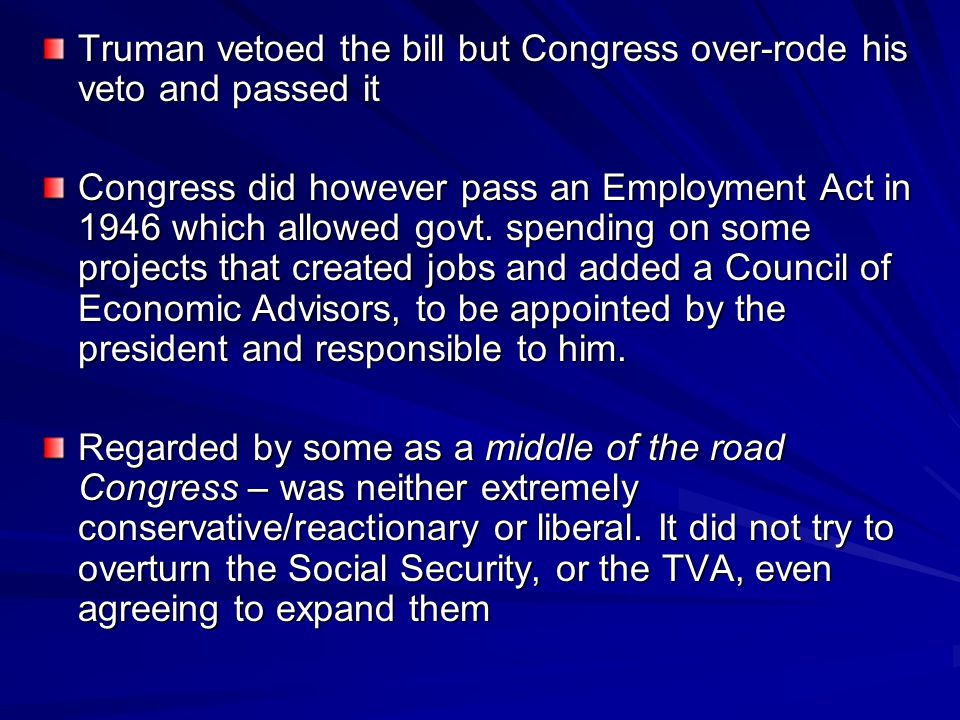 Truman vetoed the bill but Congress over-rode his veto and passed it
