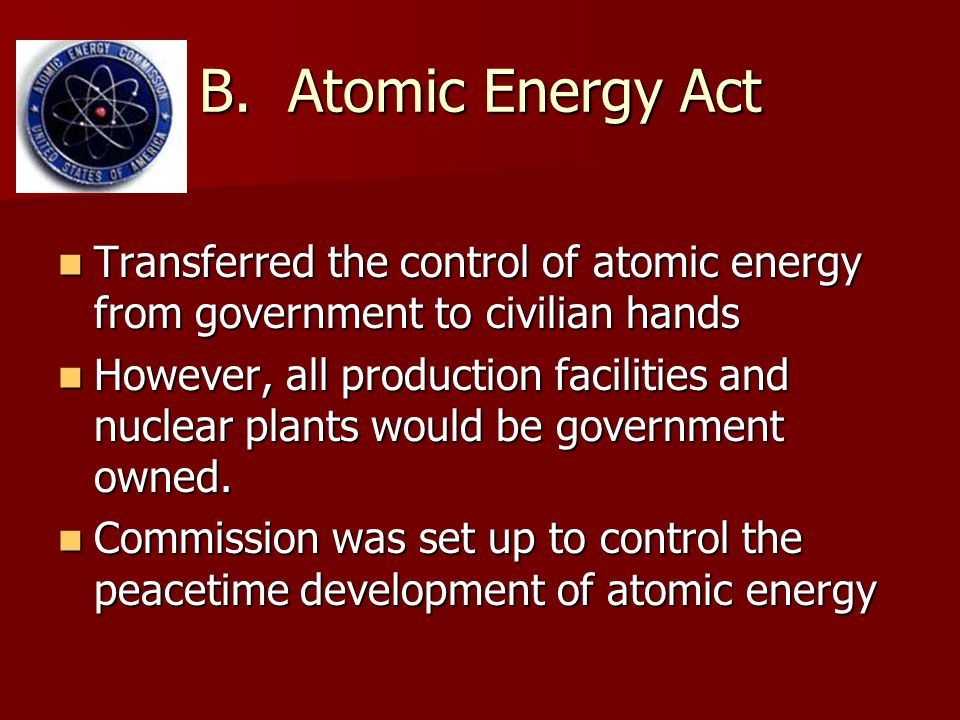 B. Atomic Energy Act Transferred the control of atomic energy from government to civilian hands.