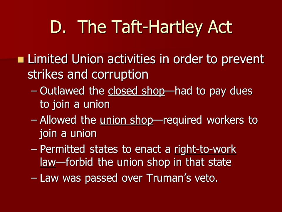 D. The Taft-Hartley Act Limited Union activities in order to prevent strikes and corruption.