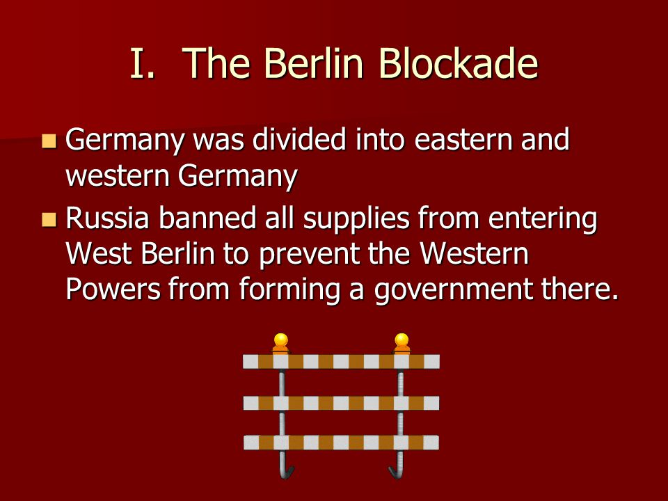 I. The Berlin Blockade Germany was divided into eastern and western Germany.