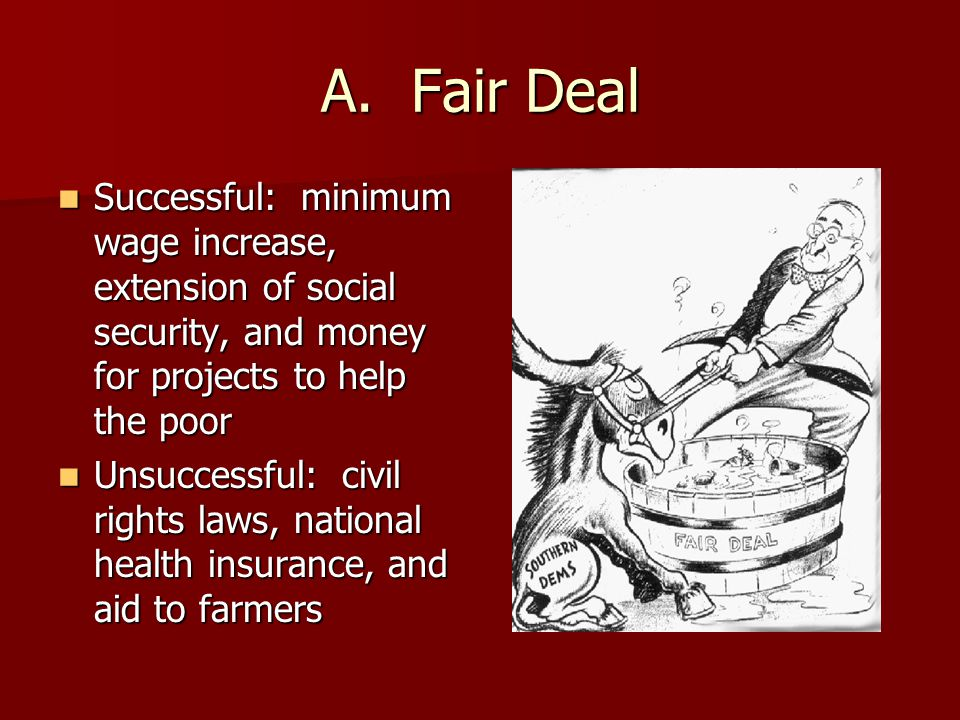 A. Fair Deal Successful: minimum wage increase, extension of social security, and money for projects to help the poor.