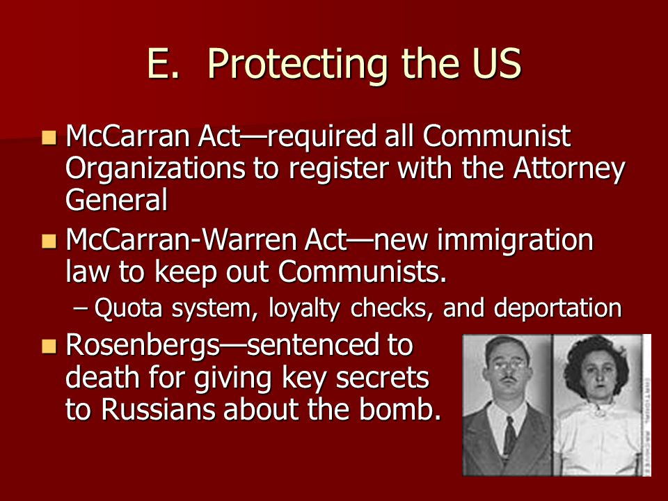 E. Protecting the US McCarran Act—required all Communist Organizations to register with the Attorney General.