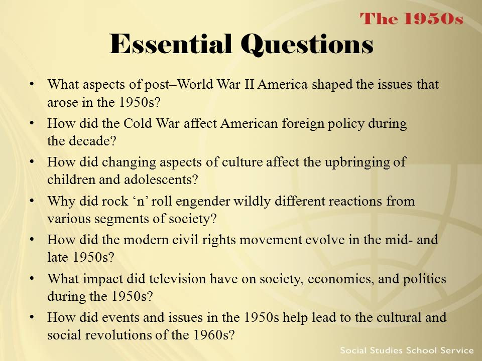 Essential Questions What aspects of post–World War II America shaped the issues that arose in the 1950s