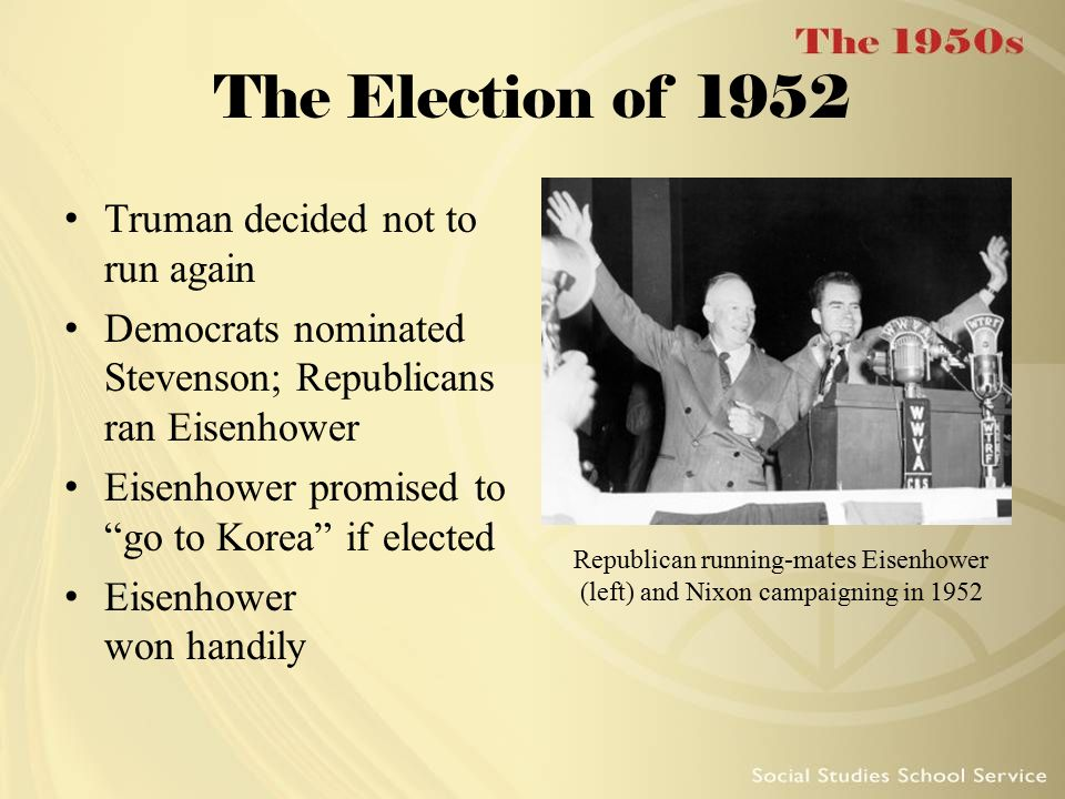 The Election of 1952 Truman decided not to run again