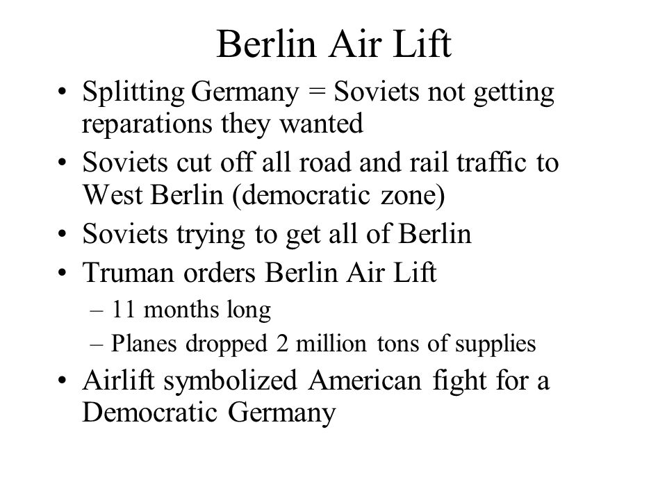 Berlin Air Lift Splitting Germany = Soviets not getting reparations they wanted.