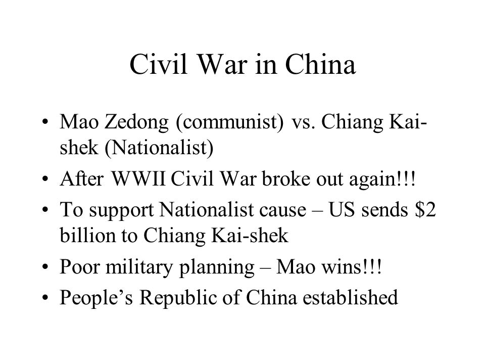 Civil War in China Mao Zedong (communist) vs. Chiang Kai-shek (Nationalist) After WWII Civil War broke out again!!!