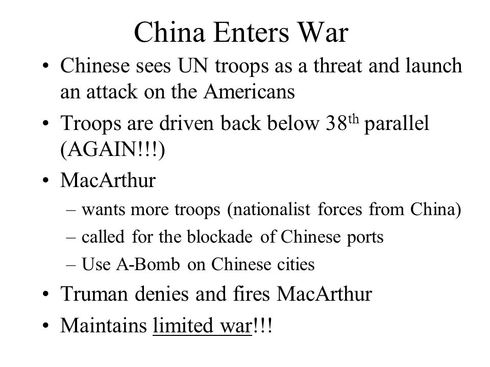 China Enters War Chinese sees UN troops as a threat and launch an attack on the Americans. Troops are driven back below 38th parallel (AGAIN!!!)