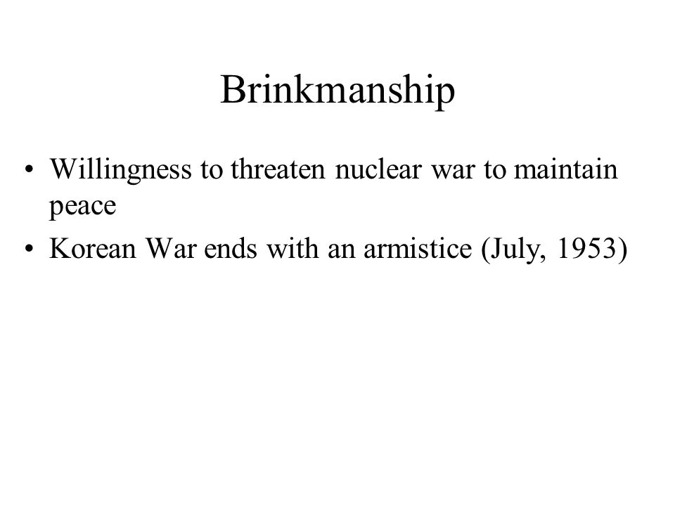 Brinkmanship Willingness to threaten nuclear war to maintain peace