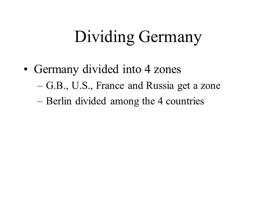 Dividing Germany Germany divided into 4 zones