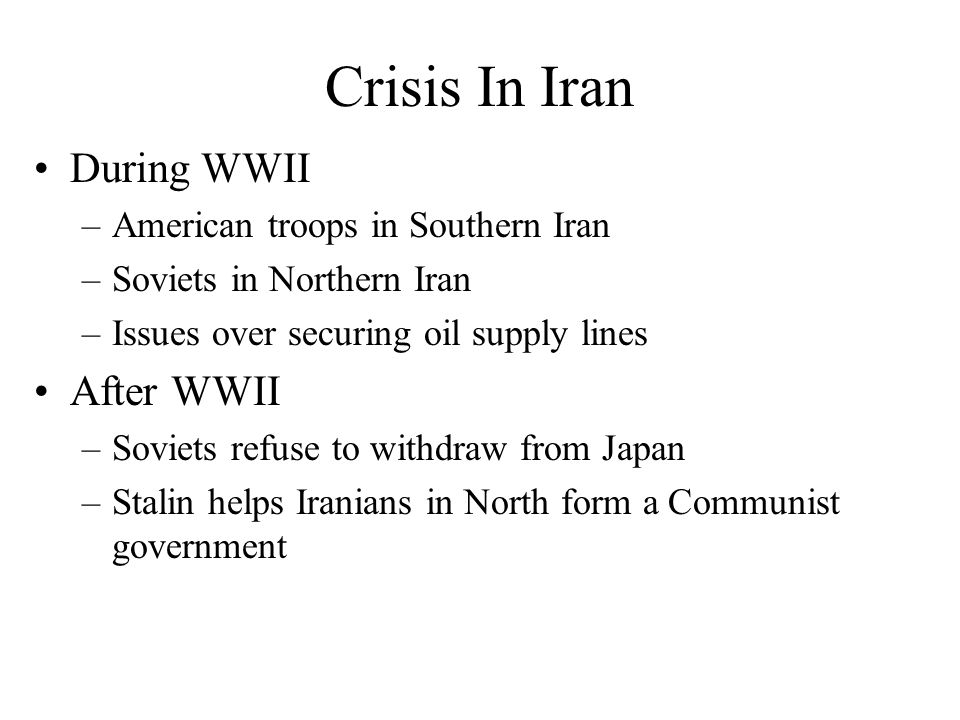 Crisis In Iran During WWII After WWII American troops in Southern Iran