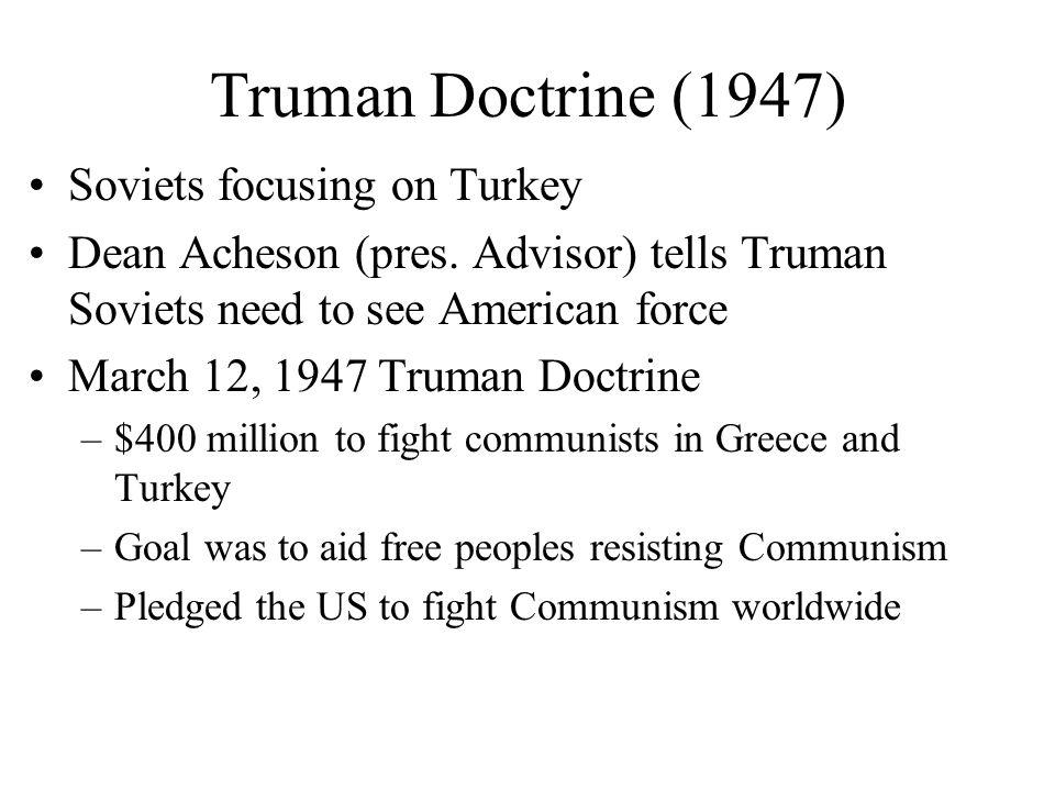 Truman Doctrine (1947) Soviets focusing on Turkey