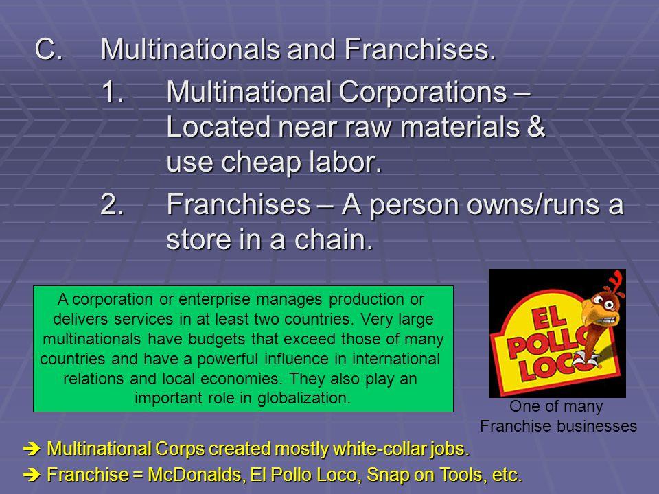 C. Multinationals and Franchises.