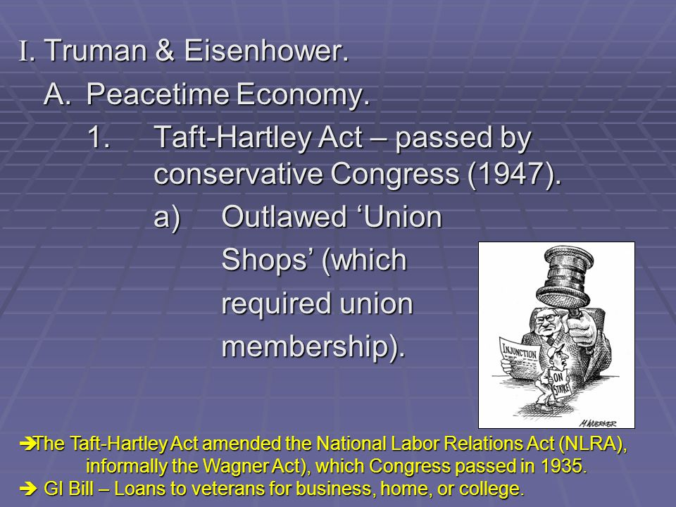 1. Taft-Hartley Act – passed by conservative Congress (1947).