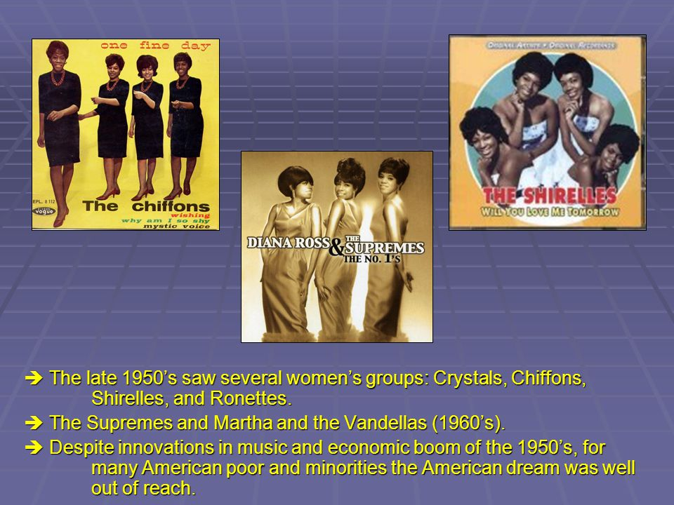  The late 1950's saw several women's groups: Crystals, Chiffons,