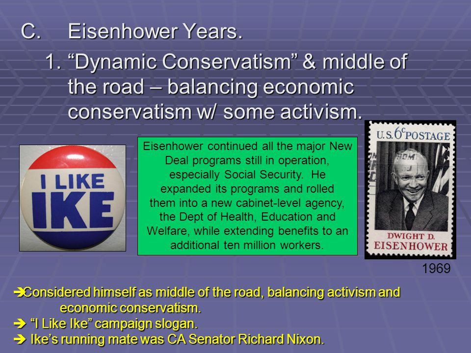 C. Eisenhower Years. 1. Dynamic Conservatism & middle of the road – balancing economic conservatism w/ some activism.