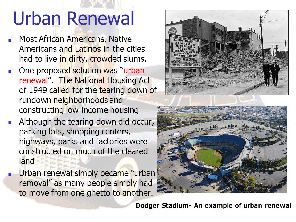 Urban Renewal Most African Americans, Native Americans and Latinos in the cities had to live in dirty, crowded slums.