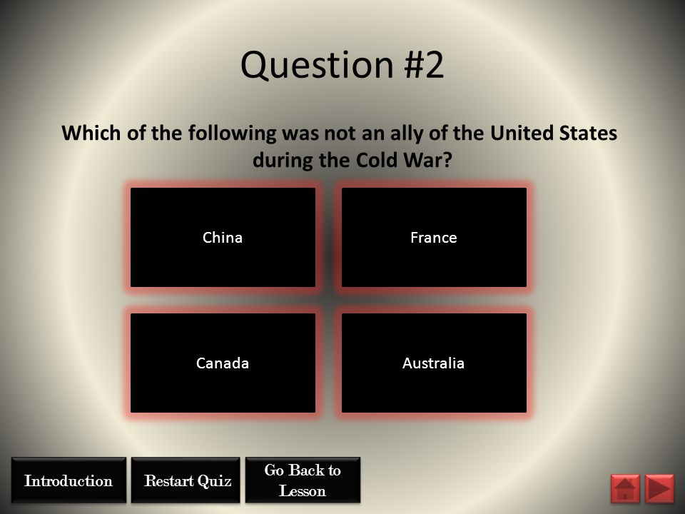 Question #2 Which of the following was not an ally of the United States during the Cold War China.