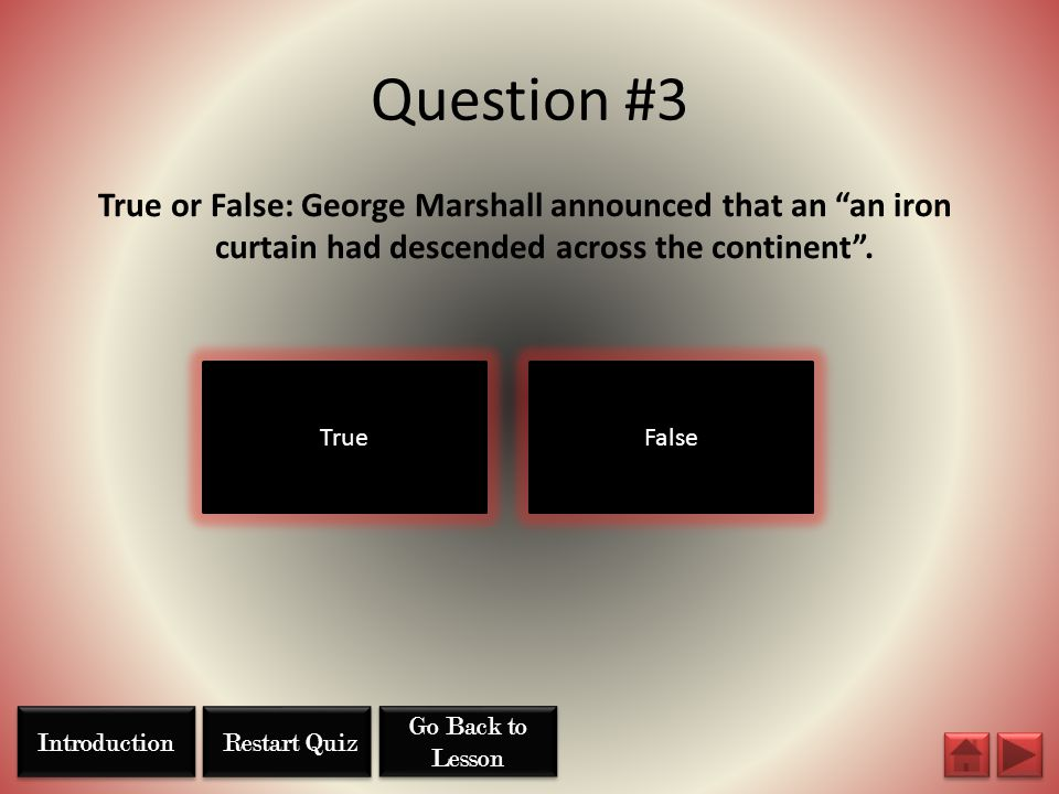 Question #3 True or False: George Marshall announced that an an iron curtain had descended across the continent .