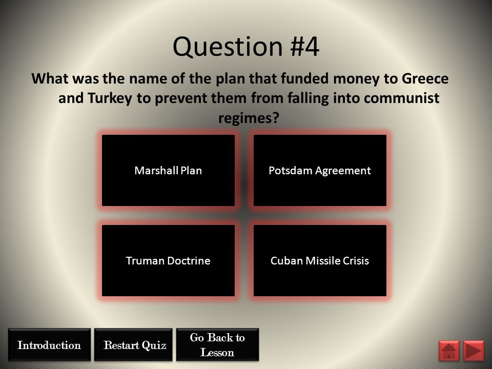 Question #4 What was the name of the plan that funded money to Greece and Turkey to prevent them from falling into communist regimes