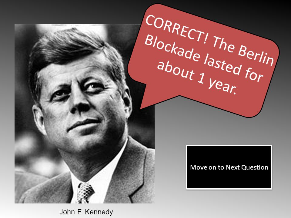 CORRECT! The Berlin Blockade lasted for about 1 year.