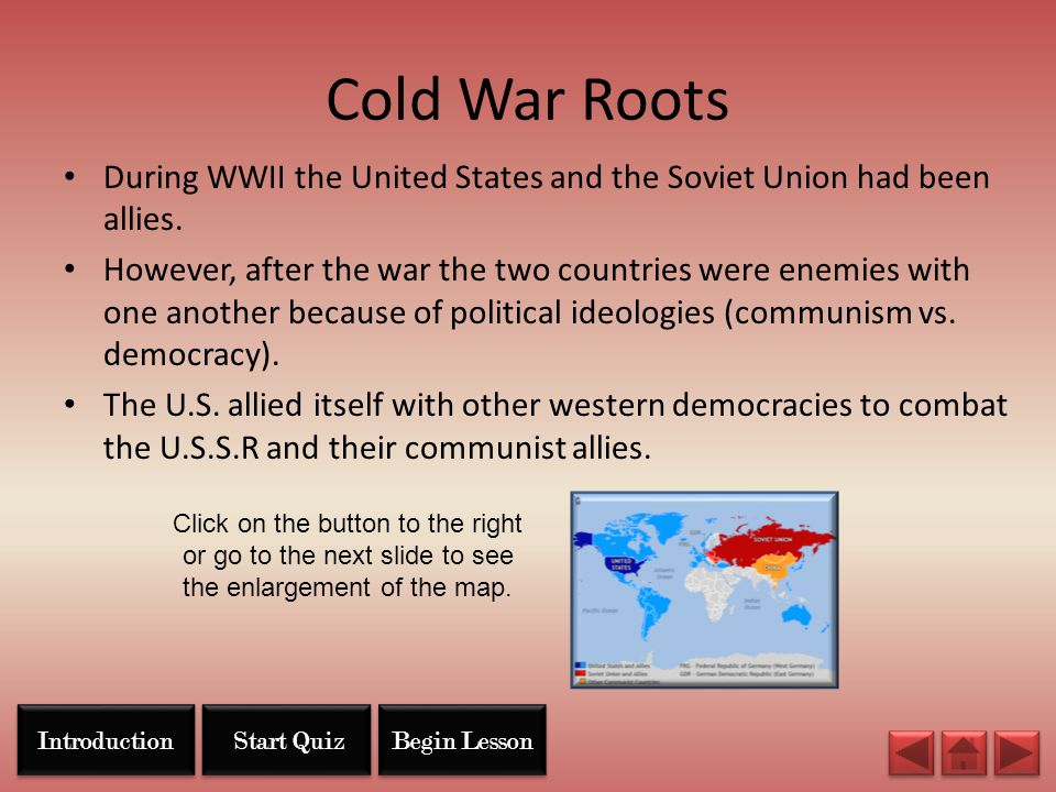 Cold War Roots During WWII the United States and the Soviet Union had been allies.