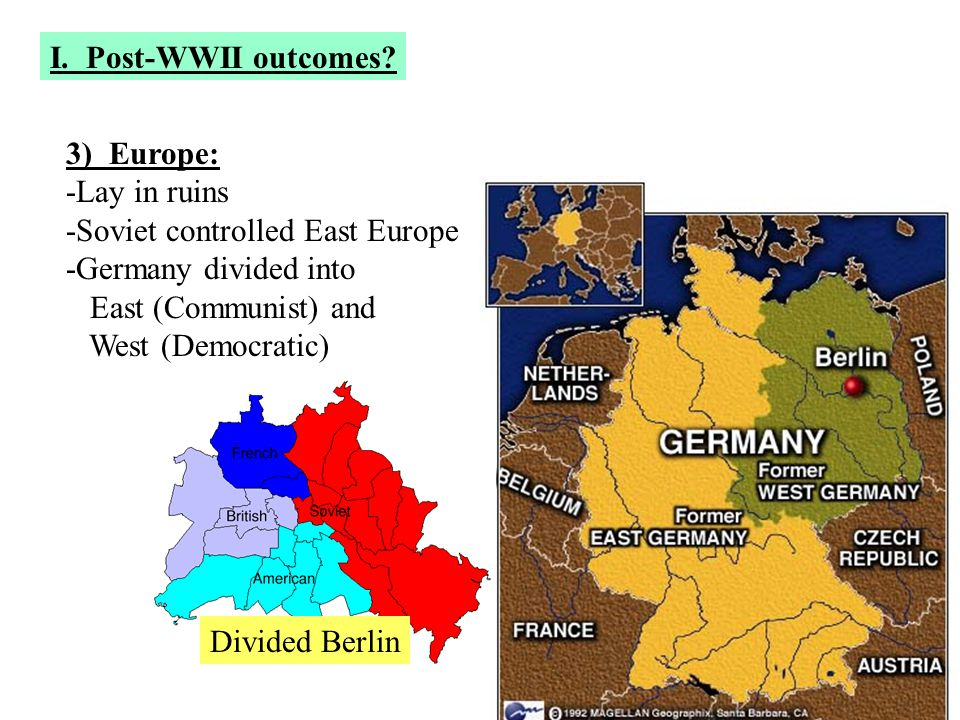 I. Post-WWII outcomes 3) Europe: -Lay in ruins. -Soviet controlled East Europe. -Germany divided into.