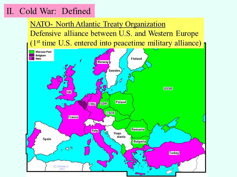 II. Cold War: Defined NATO- North Atlantic Treaty Organization