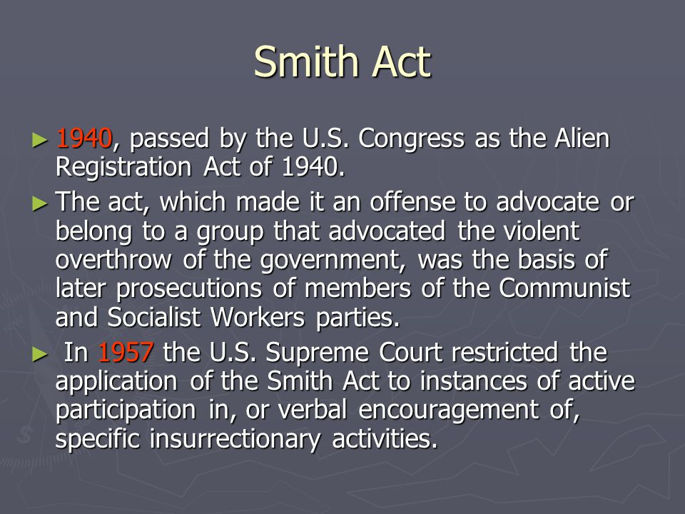 Smith Act 1940, passed by the U.S. Congress as the Alien Registration Act of 1940.