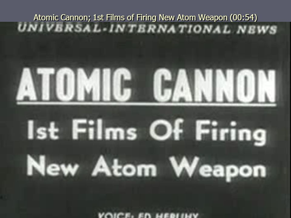Atomic Cannon; 1st Films of Firing New Atom Weapon (00:54)