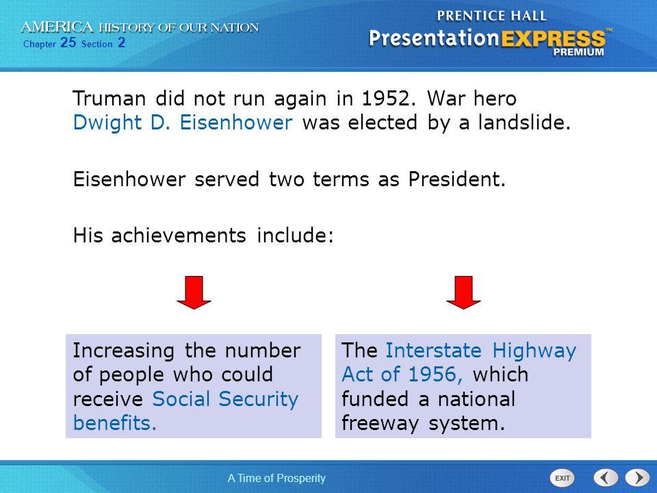 Truman did not run again in 1952. War hero Dwight D
