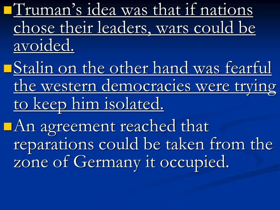 Truman's idea was that if nations chose their leaders, wars could be avoided.