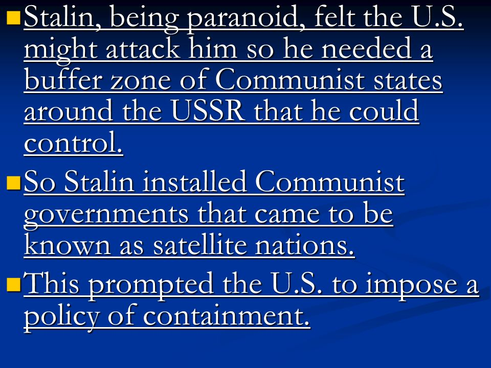 Stalin, being paranoid, felt the U. S