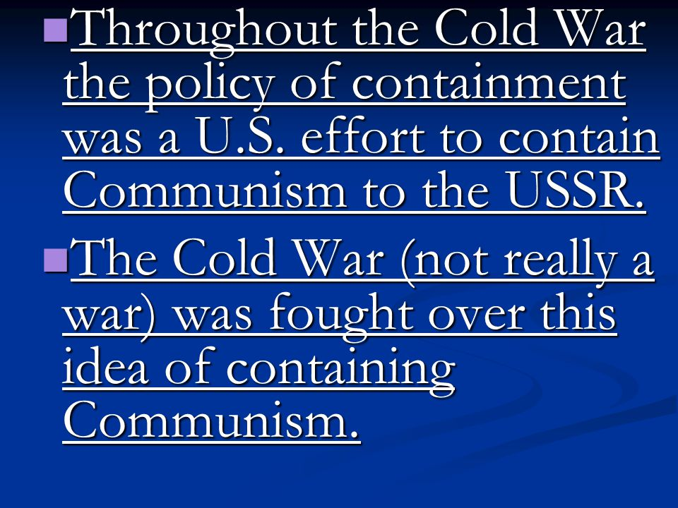 Throughout the Cold War the policy of containment was a U. S