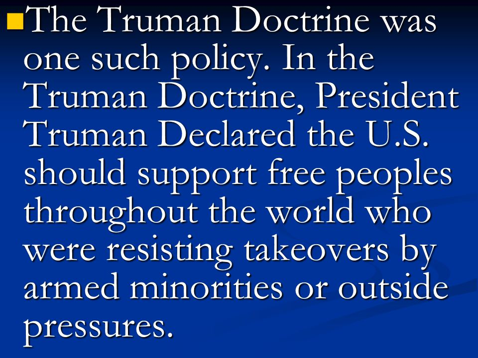 The Truman Doctrine was one such policy