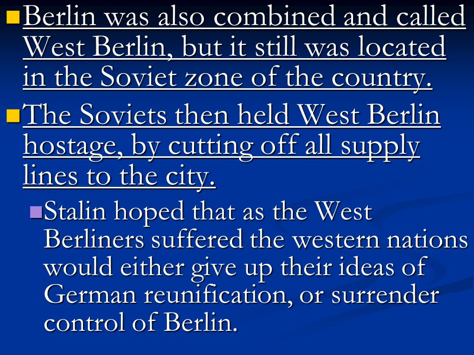 Berlin was also combined and called West Berlin, but it still was located in the Soviet zone of the country.