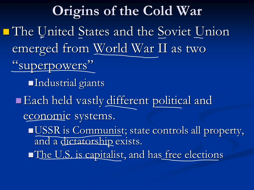 Origins of the Cold War The United States and the Soviet Union emerged from World War II as two superpowers