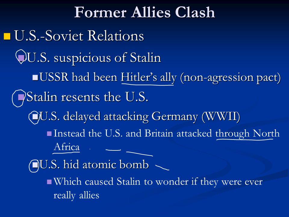 Former Allies Clash U.S.-Soviet Relations U.S. suspicious of Stalin