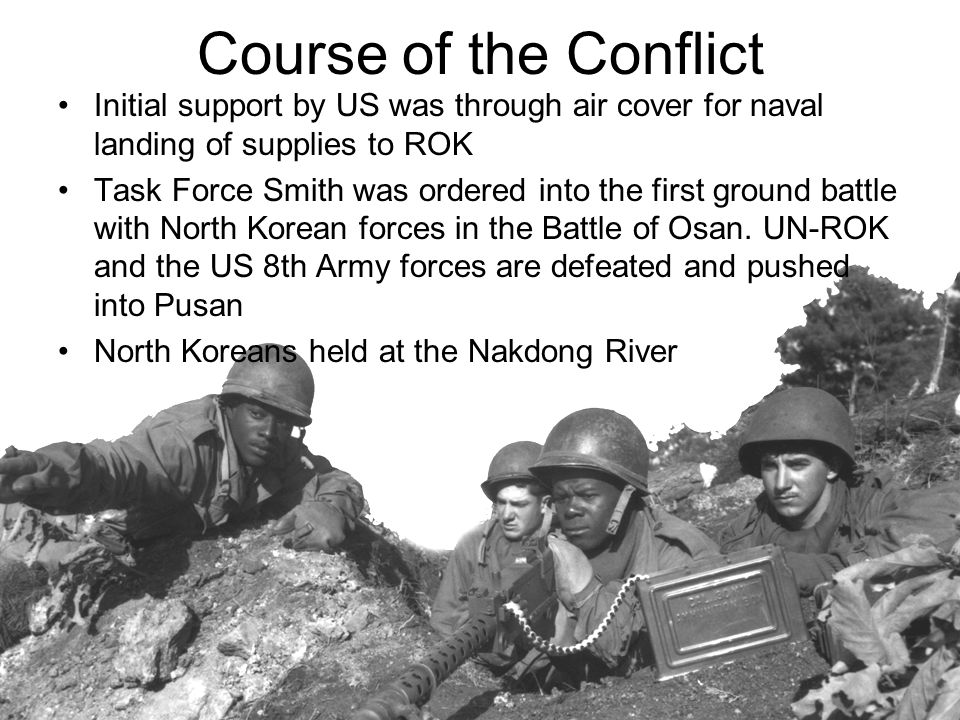 Course of the Conflict Initial support by US was through air cover for naval landing of supplies to ROK.