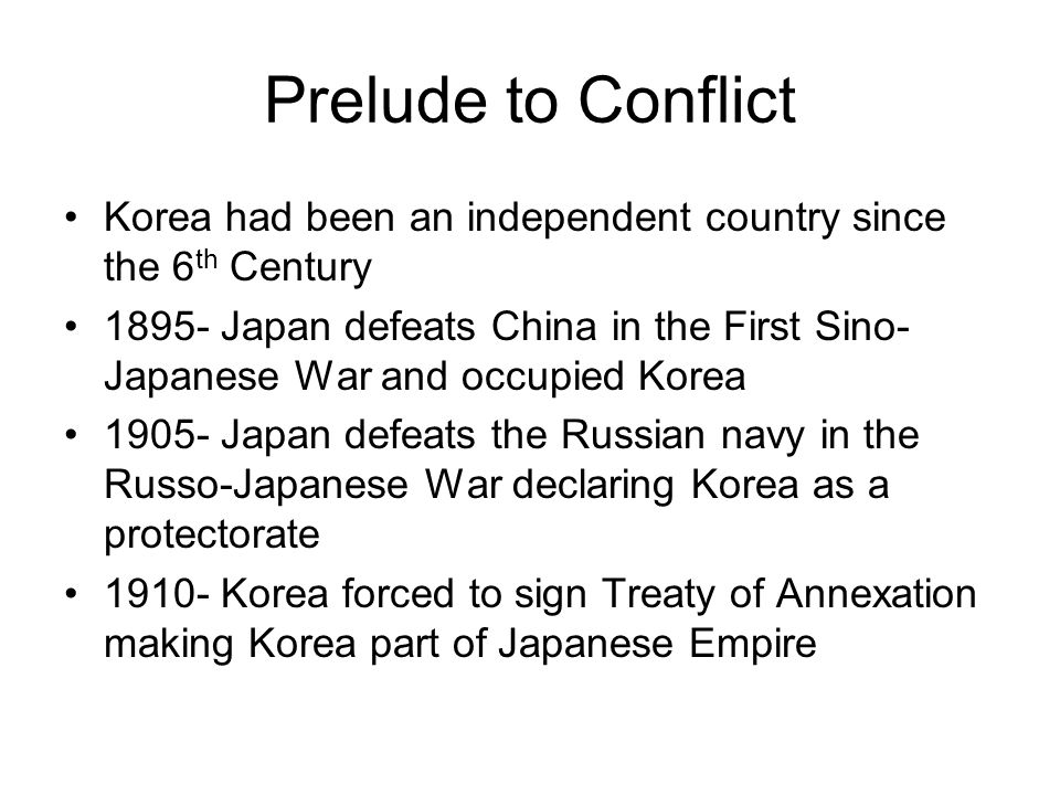 Prelude to Conflict Korea had been an independent country since the 6th Century.
