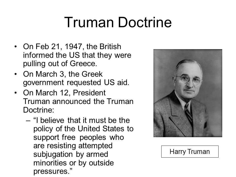 Truman Doctrine On Feb 21, 1947, the British informed the US that they were pulling out of Greece.