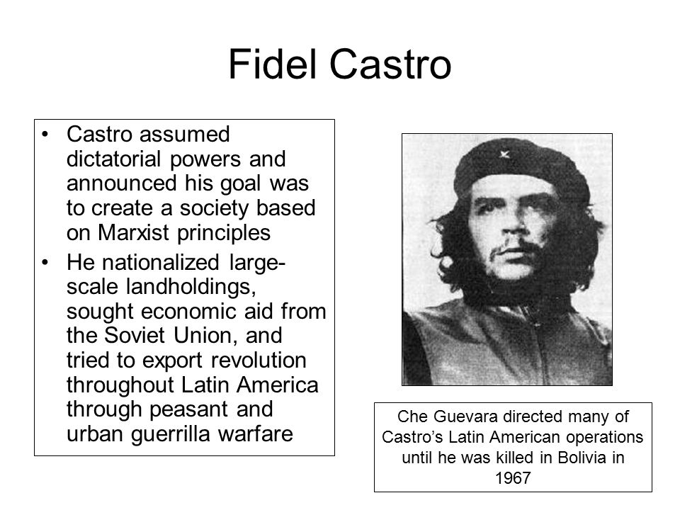 Fidel Castro Castro assumed dictatorial powers and announced his goal was to create a society based on Marxist principles.