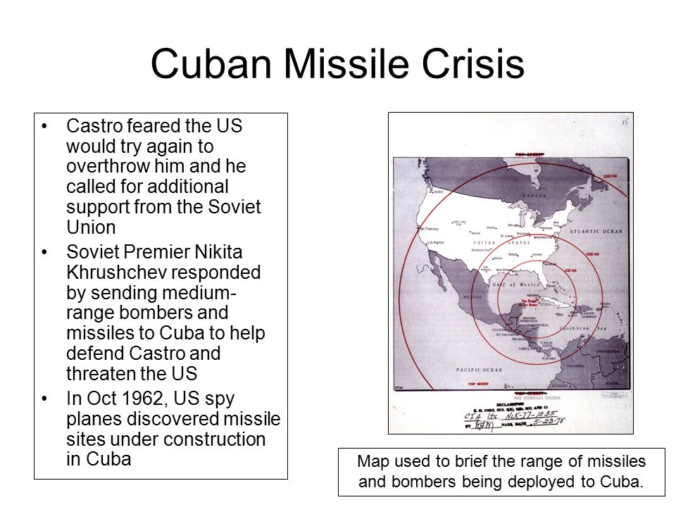 Cuban Missile Crisis Castro feared the US would try again to overthrow him and he called for additional support from the Soviet Union.