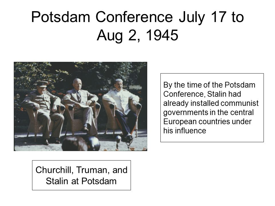 Potsdam Conference July 17 to Aug 2, 1945