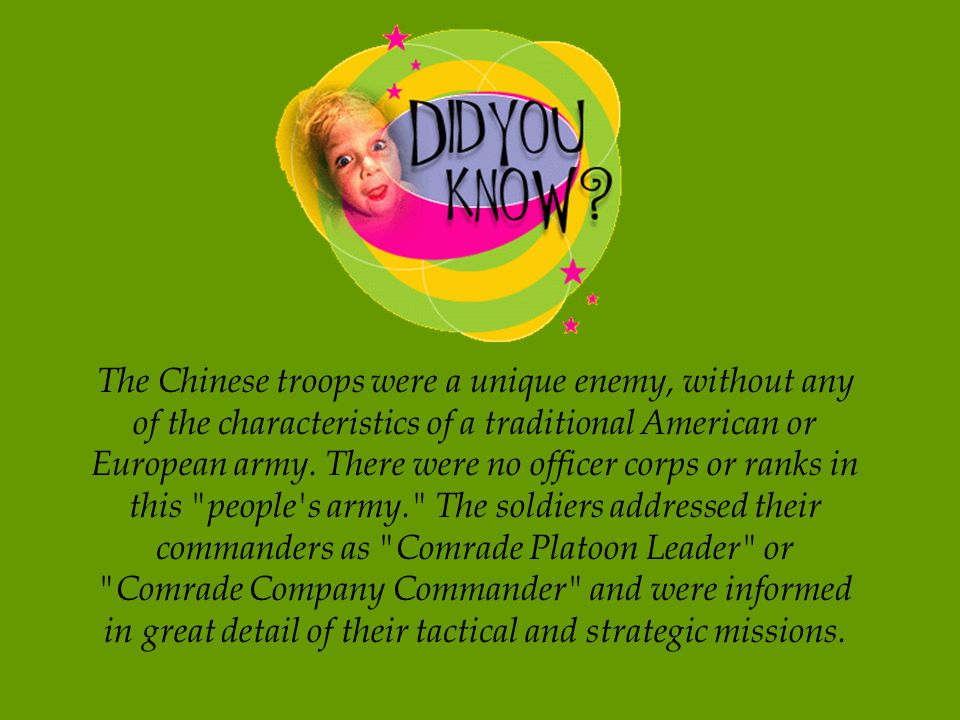 The Chinese troops were a unique enemy, without any of the characteristics of a traditional American or European army.