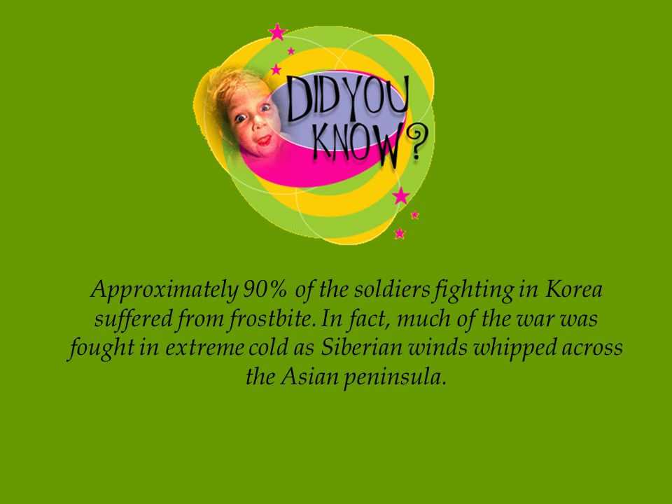 Approximately 90% of the soldiers fighting in Korea suffered from frostbite.