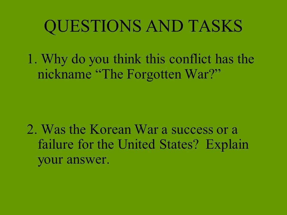 QUESTIONS AND TASKS 1. Why do you think this conflict has the nickname The Forgotten War
