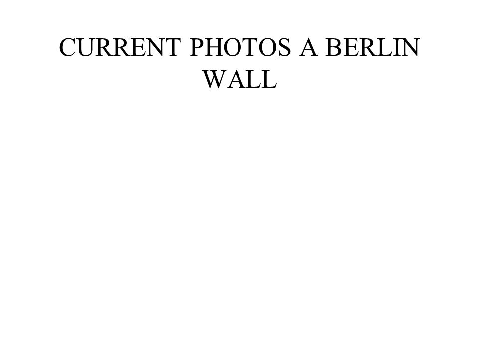 CURRENT PHOTOS A BERLIN WALL